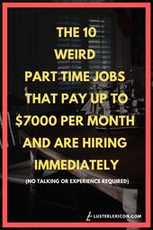THE 10 WEIRD PART-TIME JOBS THAT PAY UP TO $7000 PER MONTH AND ARE HIRING IMMEDIATELY.