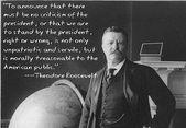 [Image] Theodore Roosevelt: Um anzukündigen, dass es keine Kritik am Präsidenten geben darf … – Quotes