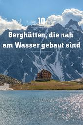 Haus am See: 10 Berghütten in den Alpen, die nah am Wasser gebaut sind
