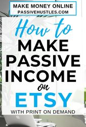 How to Make Passive Income on Etsy with Print on D…