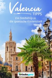 Valencia Tipps für die spanische Küstenstadt