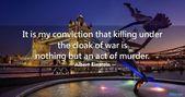 Image Albert Einstein Zitate: Ich bin der Überzeugung, dass das Töten unter de…