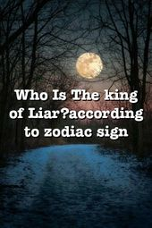 Who Is The king of  Liar?according to zodiac sign