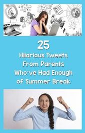 25 Hilarious Tweets From Dad and mom Who've Had Sufficient of Summer time Break