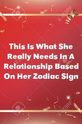 This Is What She Really Needs In A Relationship Based On Her Zodiac Sign