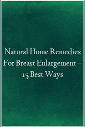 Natural Home Remedies For Breast Enlargement – 1…