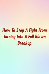 How To Stop A Fight From Turning Into A Full Blown Breakup