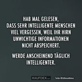 Ich habe gelesen, dass sehr intelligente Menschen viel   – Ellise