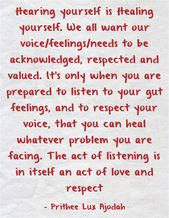 Hearing Yourself Is Healing Yourself We All Want Our Voice Feelings Needs To Be Acknowledged Respected And Valued Quotes Listen To Your Gut Feelings Quotes