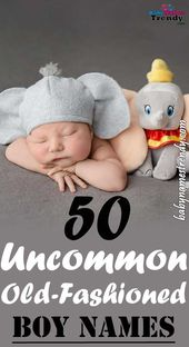 50 Uncommon Old Fashioned Baby Boy Names #babynames – baby Names