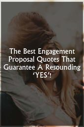 The Best Engagement  Proposal Quotes That Guarantee  A Resounding 'YES'!   – Love Quotes