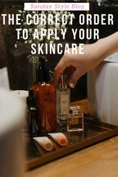 The Correct Order Of Application For Your Skincare Skin Care Skin Care Order Beauty Skin Care