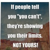 """If people tell you """"you can't"""", they're showing you their limits. NOT YOURS! – NOT Just Quotes, But The Further Solutions."""