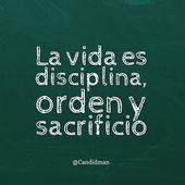 La vida es disciplina, orden y sacrificio