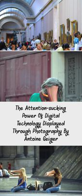 The Attention-sucking Power Of Digital Technology Displayed Through Photography By Antoine Geiger – CAR