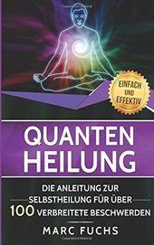 Quantenheilung: Die Anleitung zur Selbstheilung für über 100 verbreitete Besch…