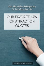 Find The Wisdom And Inspiration To Transform Your Life With These Law Of Attraction Quotes