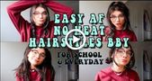 EASY & NO HEAT hairstyles for school!!