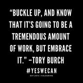 """Buckle up, and know that it's going to be an amazing quantity of labor, however embrace it."" –Tory Burch 