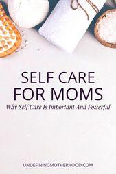 Selbstpflege für Mütter: Warum Selbstpflege wichtig und leistungsstark ist – Undefining Motherhood Blog