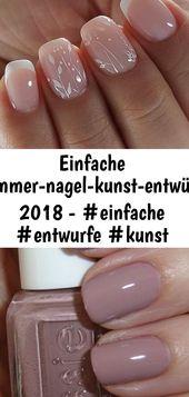 Simple Summer Nail Art Designs 2018 – #Einfache # Designs #Kunst #Nägel #Sommer – #Nagelpfle 2   – Nagel