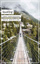 Road Trip von Vancouver nach Whistler {Spektakulärer Tagesausflug