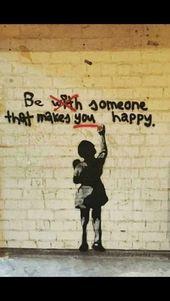 Sei jemand, der dich glücklich macht ❤️