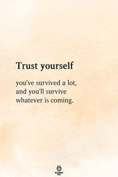 Belief Your self You have Survived A Lot, And You will Survive No matter Is Coming