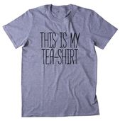 This Is My Tea-Shirt Funny Tea Lover Gift T-shirt – Products