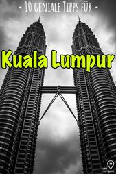 Kuala Lumpur Sehenswürdigkeiten – 10 Dinge, die du machen solltest