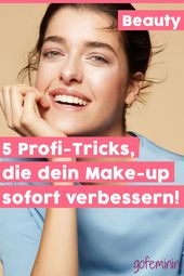 Beauty Face: 5 professionelle Tricks, die Ihr Make-up sofort aufwerten   – Beauty-Tipps // Make-up Tutorials