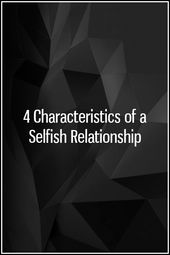 4 Merkmale einer selbstsüchtigen Beziehung – Inspirational Quotes