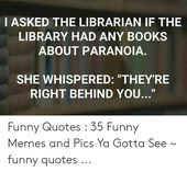 Google Image Result For Https Pics Awwmemes Com I Asked The Librarian If The Library Had Any Books 52348834 Png Library Quotes Funny Library Quotes Any Book