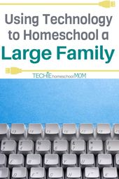 Using Technology to Homeschool a Large Family – Techie Homeschool Mom