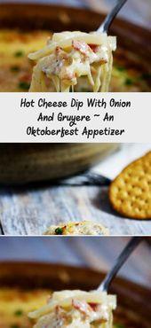 Hot Cheese Dip Mit Zwiebeln Und Gruyere ~ Eine Vorspeise Oktoberfest – Oktoberfest Food