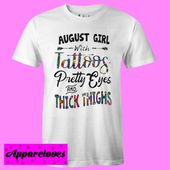August Girl With Tattoos Pretty Eyes And Thick Thighs T shirt