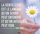 La gentillesse est le langage qu'un sourd peut entendre et qu'un aveugle…