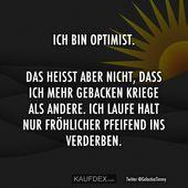 Ich bin Optimist. Das heisst aber nicht, dass ich mehr