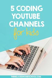 Top 5 YouTube Channels To Teach Your Kids How To Code – The Relaxed Homeschool