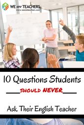 10 Questions Students Should Never Ask Their English Teacher