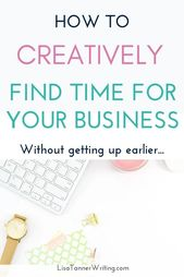 Make Time for Your Business: 10 Creative Tips