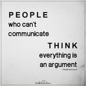 Individuals who cannot talk suppose the whole lot is an argument.