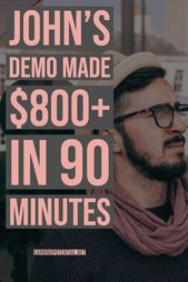John's Demo Made $800+ in 90 Minutes
