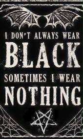 🦇 I Don´t always wear Black 🦇 🦇 Sometimes I wear nothing 🦇 #Goth #G…