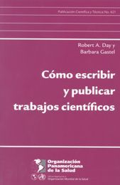 Cómo escribir y publicar trabajos científicos / Robert A. Day