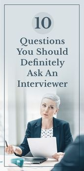 10 Questions You Should Definitely Ask An Interviewer