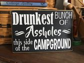 Camping Sign • Drunkest Bunch of Assholes this side of the Campground • Funny camping sign • Campground Sign • Camping Humor