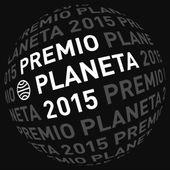 Primerísimas impresiones de un novato en los Premios Planeta 2015  Diego Palaci…