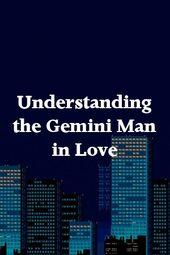 Understanding the Gemini Man in Love