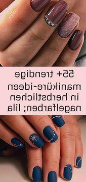 55 trendige Maniküreideen in herbstlichen Nagelfarben; Lila Nägel; Maniküre;…   – Nagel Ideen